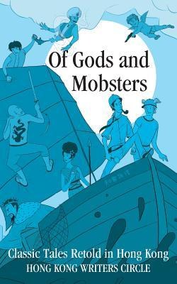 Of Gods and Mobsters: Classic Tales Retold in Hong Kong  by  S.C.C. Overton