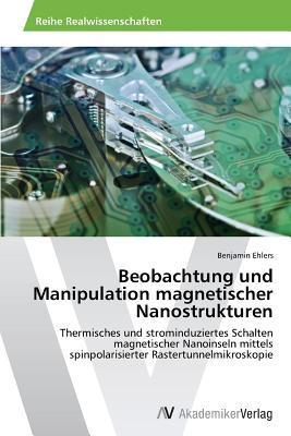 Beobachtung Und Manipulation Magnetischer Nanostrukturen  by  Ehlers Benjamin