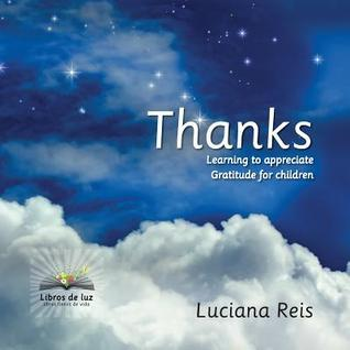Thanks: Learning to appreciate. Gratitude for children. Luciana Reis