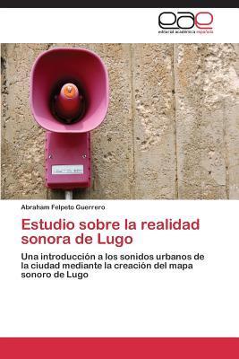 Estudio Sobre La Realidad Sonora de Lugo Felpeto Guerrero Abraham