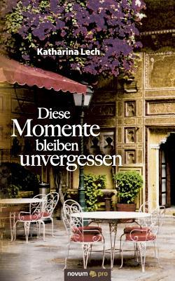 Diese Momente Bleiben Unvergessen  by  Katharina Lech