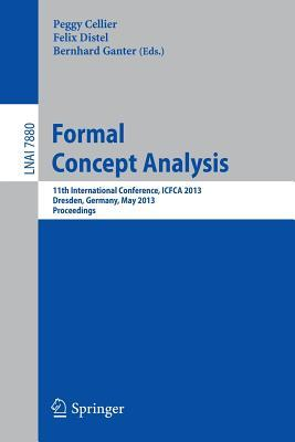 Formal Concept Analysis: 11th International Conference, Icfca 2013, Dresden, Germany, May 21-24, 2013, Proceedings Peggy Cellier