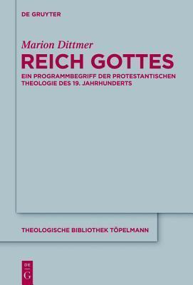 Reich Gottes: Ein Programmbegriff Der Protestantischen Theologie Des 19. Jahrhunderts  by  Marion Dittmer