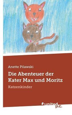 Die Abenteuer Der Kater Max Und Moritz Anette Pilawski