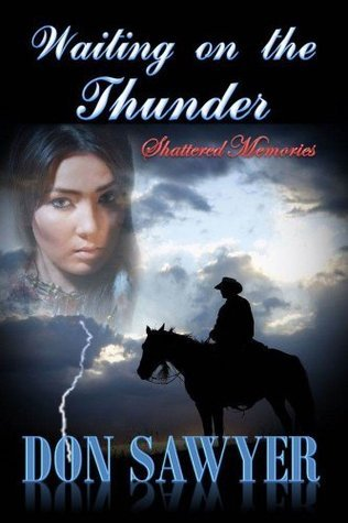 Waiting on the Thunder: Shattered Memories Don Sawyer