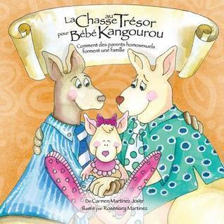 La Chase Au Tresor Pour Bebe Kangourou, Comment Des Parents Homosexuels Forment Une Famille  by  Carmen Martinez Jover