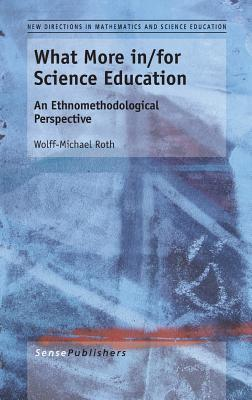 What More In/For Science Education: An Ethnomethodological Perspective Wolff-Michael Roth