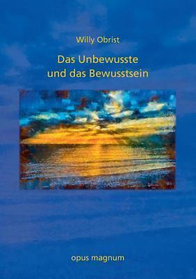 Das Unbewusste Und Das Bewusstsein  by  Willy Obrist