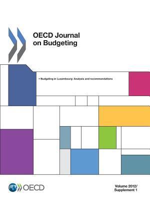 OECD Journal on Budgeting, Volume 2012 Supplement 1: Budgeting in Luxembourg: Analysis and Recommendations OECD/OCDE
