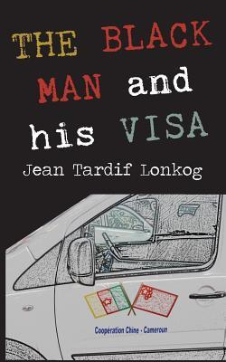 The Black Man and His Visa Jean Tardif Lonkog