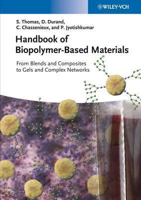 Handbook of Biopolymer-Based Materials: From Blends and Composites to Gels and Complex Networks  by  Sabu Thomas