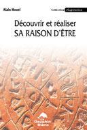 Découvrir et réaliser sa raison dêtre Alain Houel