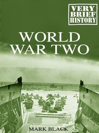 World War Two: A Very Brief History Mark Black