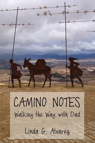 Camino Notes: Walking the Way with Dad Linda G. Alvarez