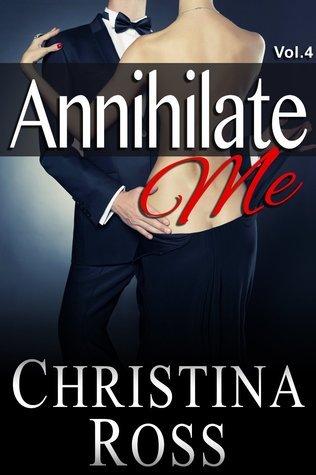 Annihilate Me Vol. 4 (Annihilate Me, #4) Christina Ross
