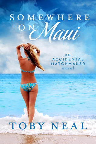 Somewhere on Maui (An Accidental Matchmaker, #1) Toby Neal