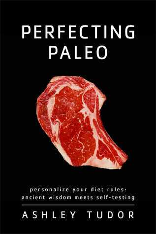 Perfecting Paleo: Uncover the Diet Rules That Work for You Ashley Tudor