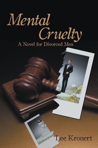 Mental Cruelty: A Novel for Divorced Men  by  Lee Kronert
