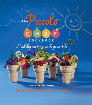 The Piccolo Chef Cookbook: Healthy Cooking with Your Kids  by  Tina Fanelli Moraccini
