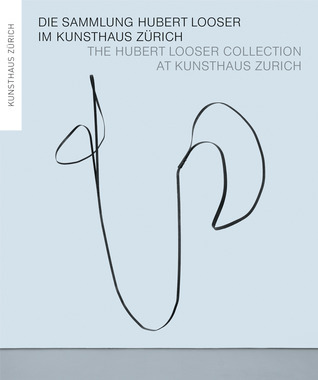 The Hubert Looser Collection at Kunsthaus Zurich Philippe Buttner