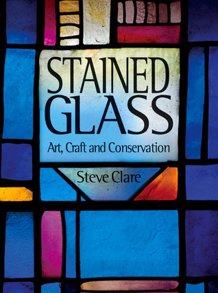 Stained Glass: Art, Craft and Conservation  by  Steve Clare