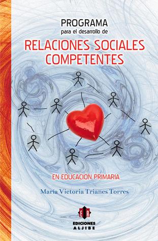 Programa para el desarrollo de relaciones sociales competentes en educación primaria  by  Maria Victoria Trianes Torres