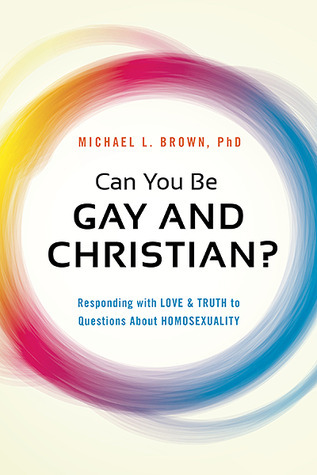 Can You Be Gay and Christian?: Responding With Love and Truth to Questions About Homosexuality  by  Michael L. Brown