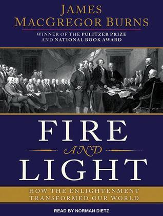 Fire and Light: How the Enlightenment Transformed Our World James MacGregor Burns