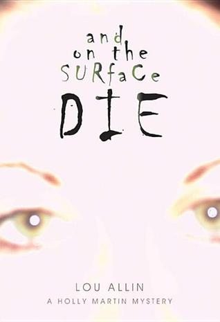 And on the Surface Die (Holly Martin, #1)  by  Lou Allin