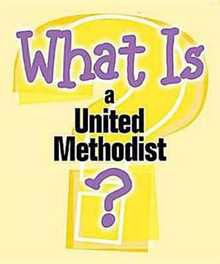 What Is a United Methodist? Abingdon Press