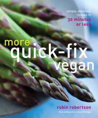 More Quick-Fix Vegan: Simple, Delicious Recipes in 30 Minutes or Less Robin G. Robertson