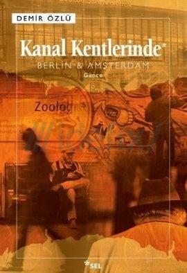 Kanal Kentlerinde - Berlin & Amsterdam Demir Özlü