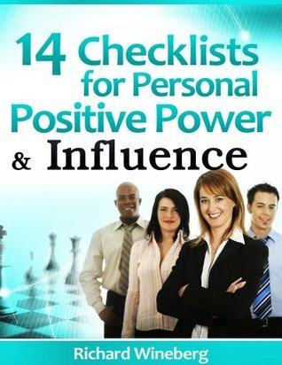 14 Checklists for Positive Personal Power and Influence  by  Richard Wineberg