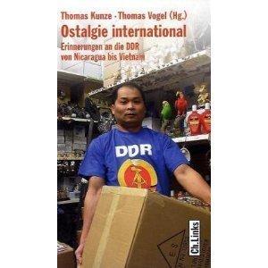 Ostalgie international: Erinnerungen an die DDR von Nicaragua bis Vietnam Thomas Kunze