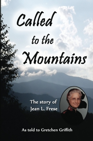 Called to the Mountains: The Story of Jean L. Frese Gretchen Griffith