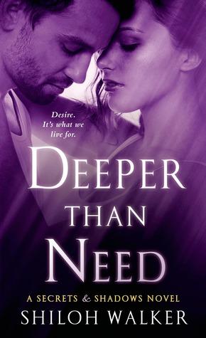 Deeper Than Need (Secrets & Shadows, #1) Shiloh Walker
