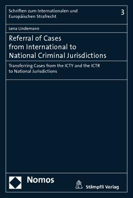 Referral of Cases from International to National Criminal Jurisdictions  by  Lena Lindemann