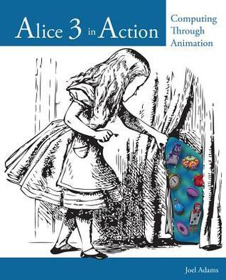 Alice 3 in Action: Computing Through Animation Joel Adams