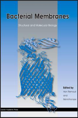 Bacterial Membranes: Structural and Molecular Biology Han Remaut