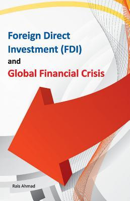 Foreign Direct Investment (FDI) and Global Financial Crisis  by  Rais Ahmad