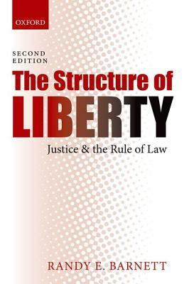 The Structure of Liberty: Justice and the Rule of Law Randy E. Barnett