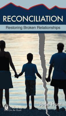 Reconciliation: Restoring Broken Relationships June Hunt