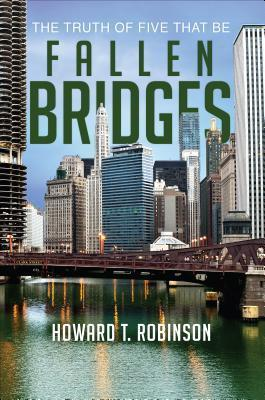 Fallen Bridges: The Truth of Five That Be  by  Howard T Robinson