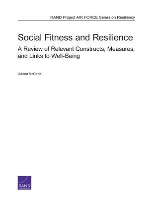 Social Fitness and Resilience: A Review of Relevant Constructs, Measures, and Links to Well-Being  by  Juliana McGene