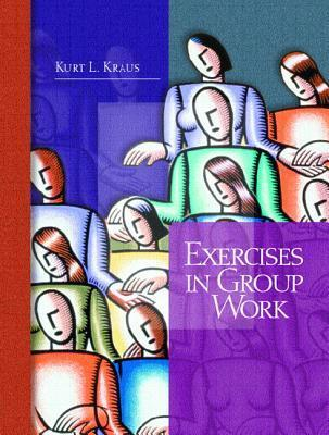 Exercises in Group Work  by  Kurt L. Kraus