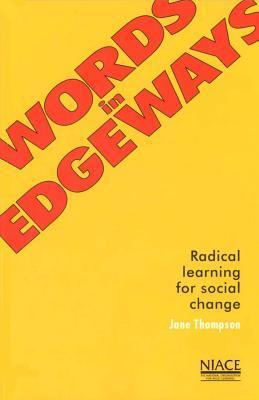 Words in Edgeways: Radical Learning for Social Change  by  Jane Thompson