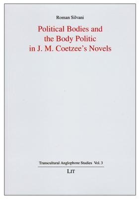 Political Bodies and the Body Politic in J. M. Coetzees Novels  by  Silvani