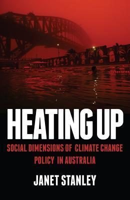 Heating Up!: Social Dimensions of Climate Change Policy in Australia Janet Stanley