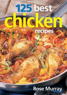 125 Best Chicken Recipes  by  Rose Murray