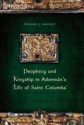 Prophecy and Kingship in Adomnans Life of Saint Columba  by  Michael Enright